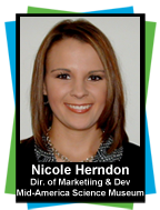 Nicole Herndon, Director of Marketing and Development, Mid-America Science Museum